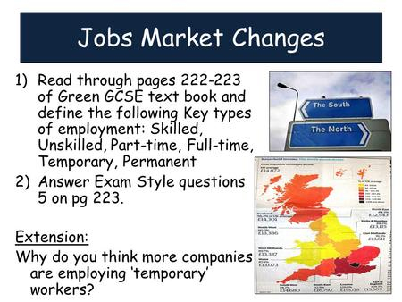 1)Read through pages 222-223 of Green GCSE text book and define the following Key types of employment: Skilled, Unskilled, Part-time, Full-time, Temporary,
