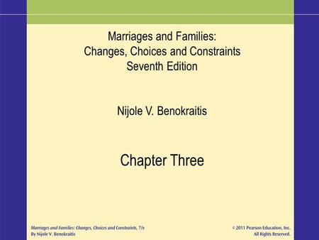 Marriages and Families: Changes, Choices and Constraints Seventh Edition Nijole V. Benokraitis Chapter Three.