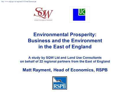 Environmental Prosperity: Business and the Environment in the East of England A study by SQW Ltd and Land Use Consultants on behalf of 22 regional partners.