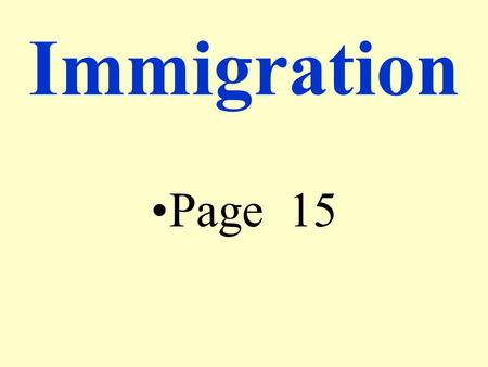 Immigration Page 15 Melting Pot U.S. is a land of immigrants Blending of many different cultures.