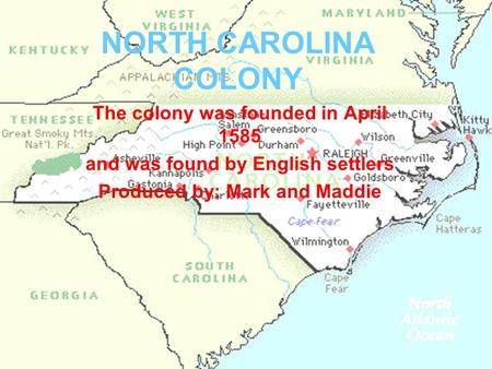 NORTH CAROLINA COLONY The colony was founded in April 1585