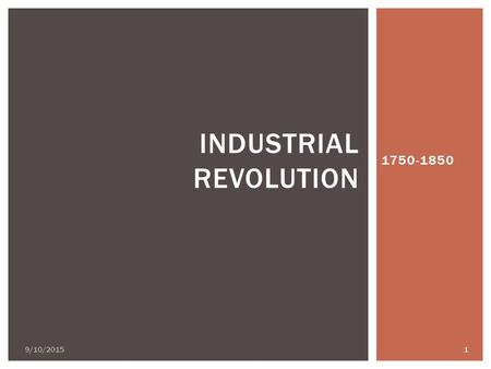 1750-1850 9/10/2015 1 INDUSTRIAL REVOLUTION.  Began in England  Revolution effected MATERIAL LIFE  Why did this revolution happen?  1-Agricultural.