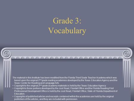 Grade 3: Vocabulary The material in this Institute has been modified from the Florida Third Grade Teacher Academy which was based upon the original 2 nd.