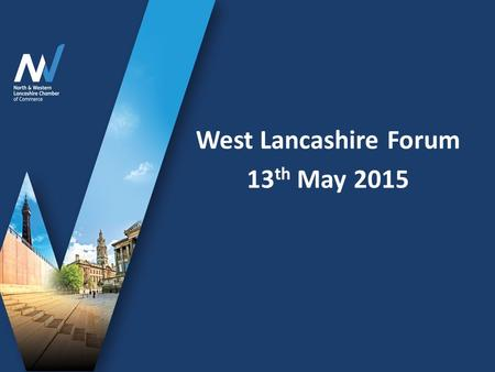 West Lancashire Forum 13 th May 2015. NWLCC is not for profit, but powerfully placed to help those who are Part of the worldwide Chamber network One of.