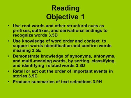 Reading Objective 1 Use root words and other structural cues as prefixes, suffixes, and derivational endings to recognize words 3.5D Use knowledge of word.