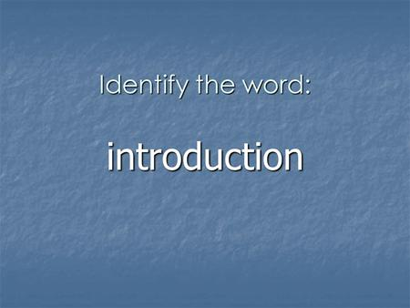Identify the word: introduction. 1. Description or explanation An introduction is An introduction is the act or process of being introduced the act or.