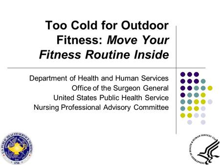 Too Cold for Outdoor Fitness: Move Your Fitness Routine Inside Department of Health and Human Services Office of the Surgeon General United States Public.