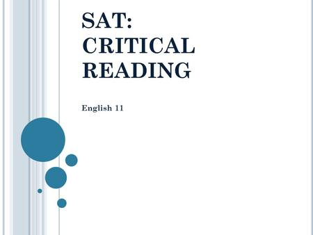 SAT: CRITICAL READING English 11. Warm Up When you are faced with a multiple choice question (like on the SAT) what do you do? List all the apply. Re-read.