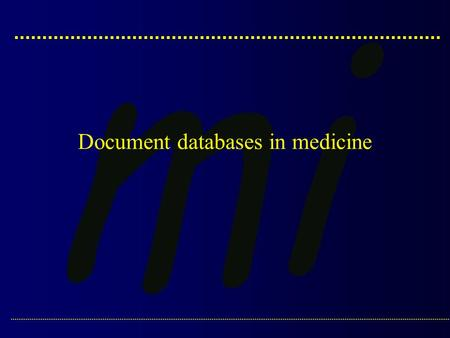 Document databases in medicine. Alpe Adria Master Course :: Medical Informatics :: Dr. J. Dimec: Document databases in medicine.2 Bibliographic databases: