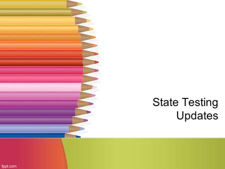 State Testing Updates. 5 th and 8 th Grade Writing Assessments Will be given sometime in April Will be passage-based Will involve two tests per grade.