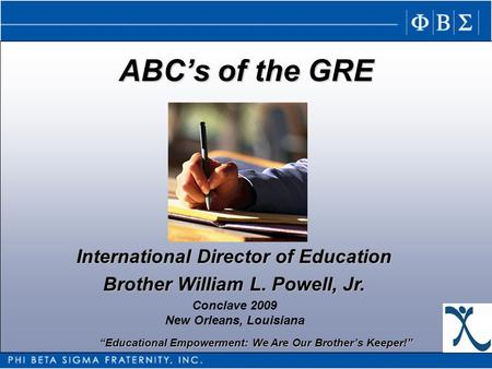 """Educational Empowerment: We Are Our Brother's Keeper!"" ABC's of the GRE International Director of Education Brother William L. Powell, Jr. Conclave 2009."