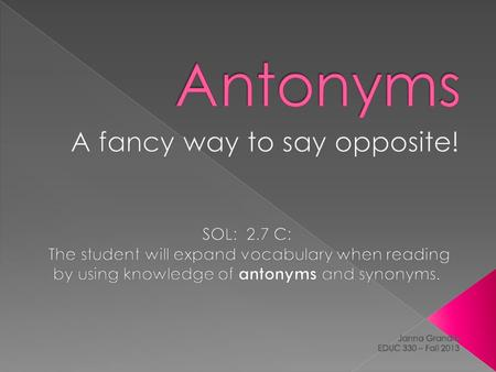  The student will be able to identify sets of antonym's from a children's book.  The student will be able to correctly use an antonym.  The student.