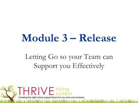 Module 3 – Release Letting Go so your Team can Support you Effectively.