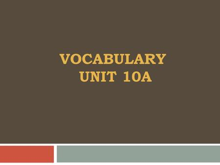 VOCABULARY UNIT 10A. 1. ADEPT 2. ASPIRE 3. BLEAK 4. CHIDE 5. DESPICABLE 6. DIMINUTIVE 7. EMANCIPATE 8. ERRONEOUS 9. EXPLOIT 10. EXTEMPORANEOUS Unit 10A.