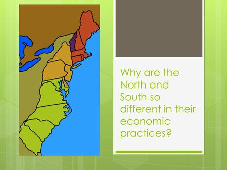 Why are the North and South so different in their economic practices?