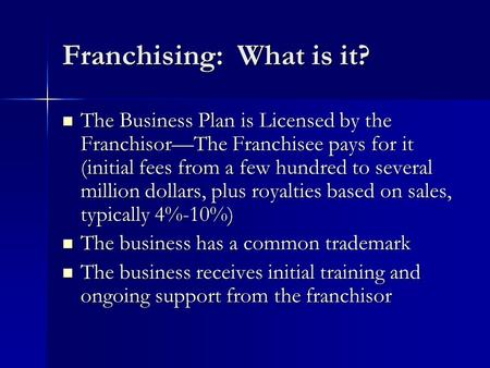 Franchising: What is it? The Business Plan is Licensed by the Franchisor—The Franchisee pays for it (initial fees from a few hundred to several million.