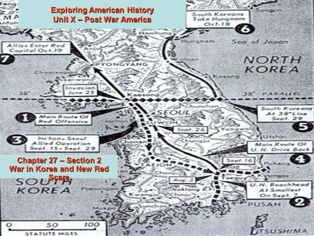 Exploring American History Unit X – Post War America Chapter 27 – Section 2 War in Korea and New Red Scare.