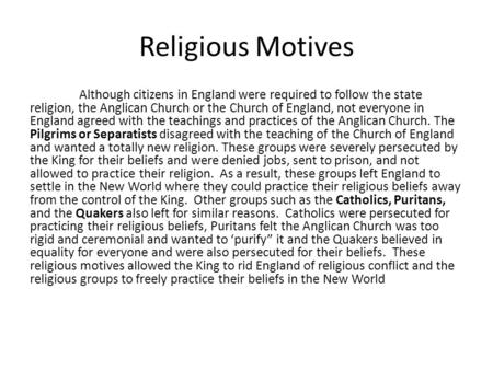 Religious Motives Although citizens in England were required to follow the state religion, the Anglican Church or the Church of England, not everyone in.