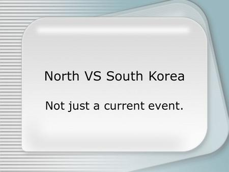 North VS South Korea Not just a current event.. Tuesday November 22 At approximately 8:50 am (Montreal time) South Korea reported North Korean shells.