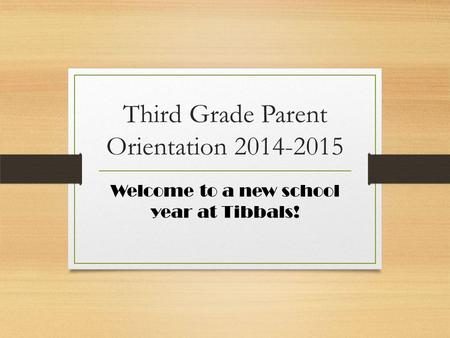 Third Grade Parent Orientation 2014-2015 Welcome to a new school year at Tibbals!