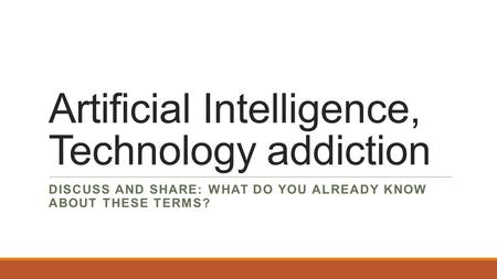 Artificial Intelligence, Technology addiction