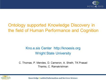 Knowledge Enabled Information and Services Science Ontology supported Knowledge Discovery in the field of Human Performance and Cognition Kno.e.sis Center.