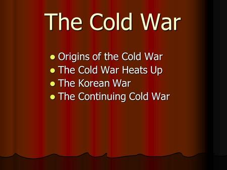 The Cold War Origins of the Cold War The Cold War Heats Up