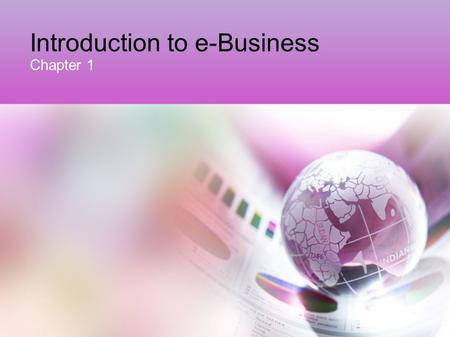 Introduction to e-Business Chapter 1. Learning outcomes Define the meaning and scope of e-business and e- commerce and their different elements Identify.