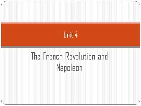 Unit 4 The French Revolution and Napoleon. Causes of the French Revolution.