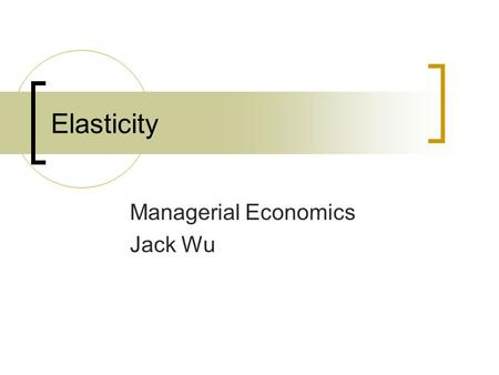 "Elasticity Managerial Economics Jack Wu. American Airlines "" Extensive research and many years of experience have taught us that business travel demand."