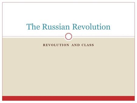 REVOLUTION AND CLASS The Russian Revolution. What is a Revolution? With the person sitting next to you, discuss:  What is a revolution?  Think of one.