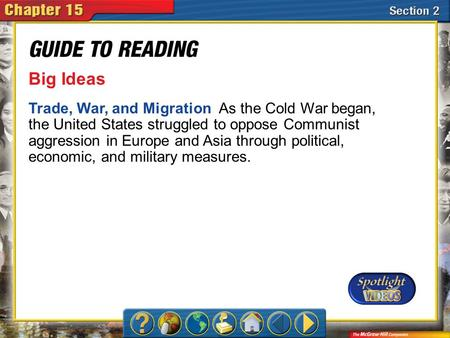 Section 2-Main Idea Big Ideas Trade, War, and Migration As the Cold War began, the United States struggled to oppose Communist aggression in Europe and.