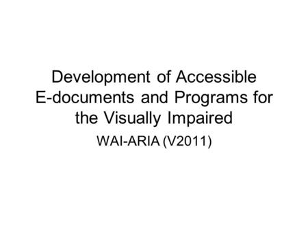 Development of Accessible E-documents and Programs for the Visually Impaired WAI-ARIA (V2011)