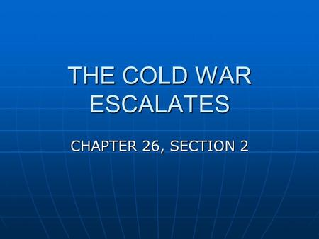 THE COLD WAR ESCALATES CHAPTER 26, SECTION 2. CIVIL WAR IN CHINA POST WAR SITUATION: POST WAR SITUATION: China Divided between rivals:China Divided between.