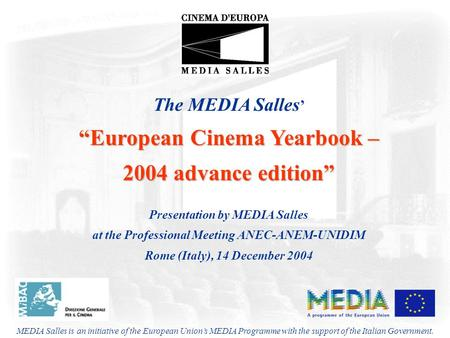 "The MEDIA Salles ' ""European Cinema Yearbook – 2004 advance edition"" Presentation by MEDIA Salles at the Professional Meeting ANEC-ANEM-UNIDIM Rome (Italy),"