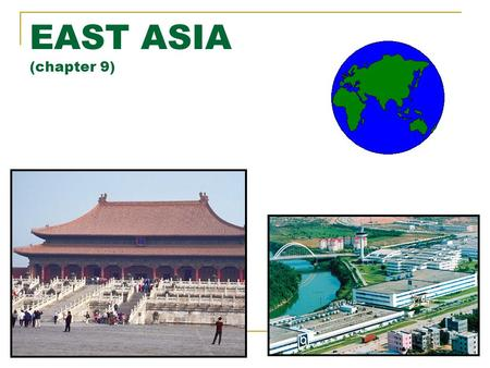 EAST ASIA (chapter 9). EAST ASIA MAJOR GEOGRAPHIC QUALITIES OF EAST ASIA WORLD'S MOST POPULOUS REALM ONE OF THE WORLD'S EARLIEST CULTURE HEARTHS INTENSIFYING.