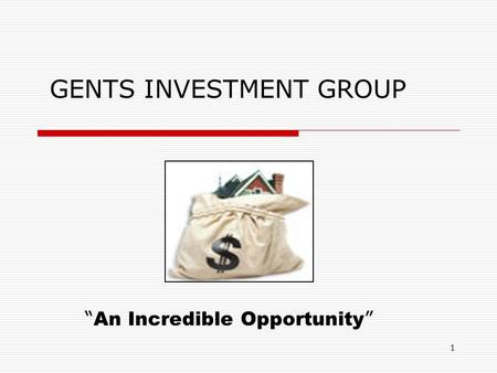 "1 GENTS INVESTMENT GROUP "" An Incredible Opportunity """