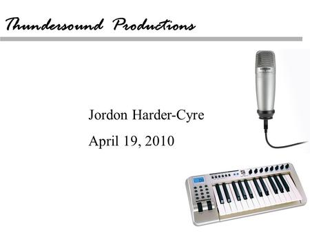Jordon Harder-Cyre April 19, 2010 Thundersound Productions.