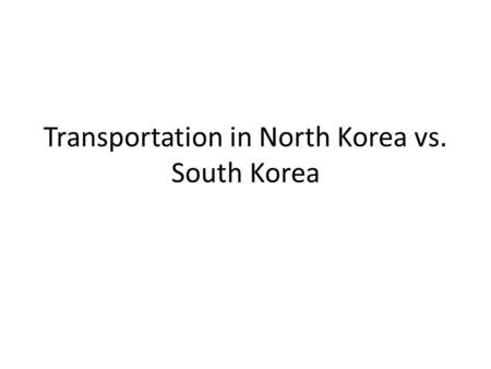 Transportation in North Korea vs. South Korea