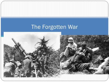 The Forgotten War. Spread of Communism Chiang Kai-ShekMao Zedong Chinese Nationalist Party leader Southern China Inefficient and corrupt party U.S. supported.
