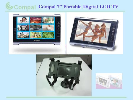 "Compal 7"" Portable Digital LCD TV. Compal APE00 Specification FuncionSpecification TV System Compliance to DVB-T, SD, Display 7 Color TFT LCD, 480 x."