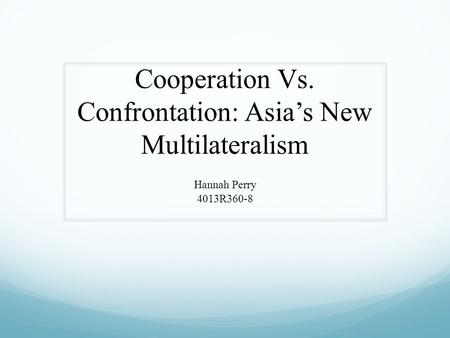 Cooperation Vs. Confrontation: Asia's New Multilateralism Hannah Perry 4013R360-8.
