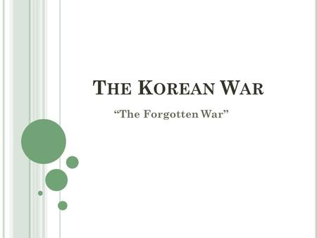 "T HE K OREAN W AR ""The Forgotten War"". I N THE BEGINNING … Japan had annexed Korea in 1910 until August 1945 38 th Parallel: Surrender to the Soviets."