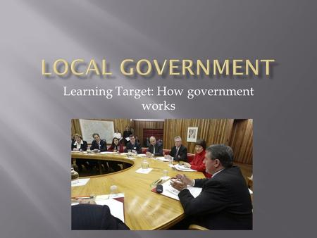 Learning Target: How government works.  Election: the process when citizens vote  Tax: a fee citizens pay to the government  Mayor: the leader of a.