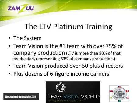 The LTV Platinum Training The System Team Vision is the #1 team with over 75% of company production (LTV is more than 80% of that production, representing.