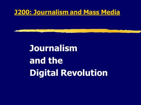 J200: Journalism and Mass <strong>Media</strong> Journalism and the Digital <strong>Revolution</strong>.