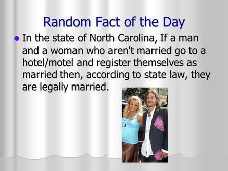 Random Fact of the Day In the state of North Carolina, If a man and a woman who aren't married go to a hotel/motel and register themselves as married then,