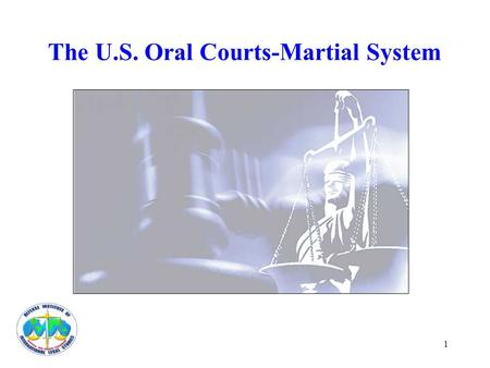1 The U.S. Oral Courts-Martial System. 2 General Principles of U.S. Military Justice Military personnel are given responsibilities and trust beyond the.
