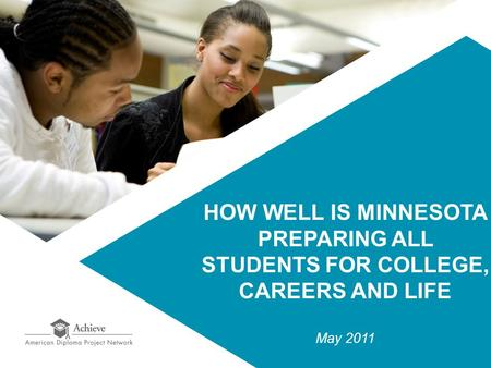 HOW WELL IS MINNESOTA PREPARING ALL STUDENTS FOR COLLEGE, CAREERS AND LIFE May 2011.