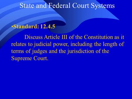 State and Federal Court Systems Standard: 12.4.5 Discuss Article III of the Constitution as it relates to judicial power, including the length of terms.